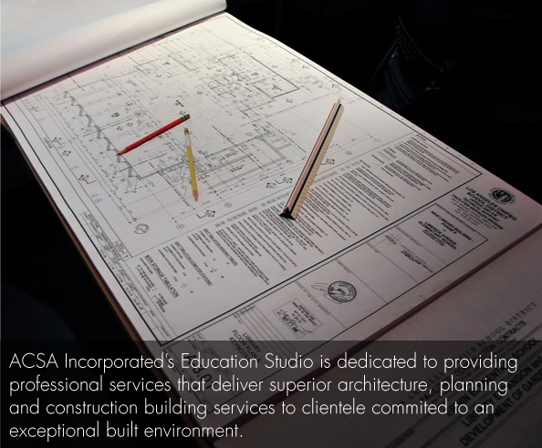 ACSA Incorporated's Education Studio is dedicated to providing professional services that deliver superior architecture, planning and construction building services to clientele commited to an exceptional built environment.